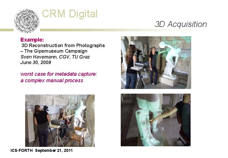 CRM Digital Example: 3 D Reconstruction from Photographs – The Gipsmuseum Campaign Sven Havemann,