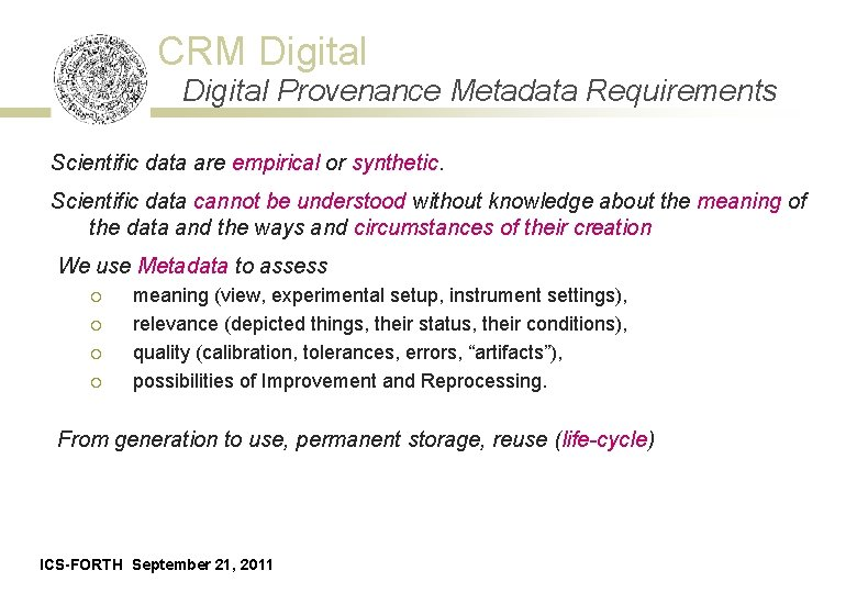 CRM Digital Provenance Metadata Requirements Scientific data are empirical or synthetic. Scientific data cannot