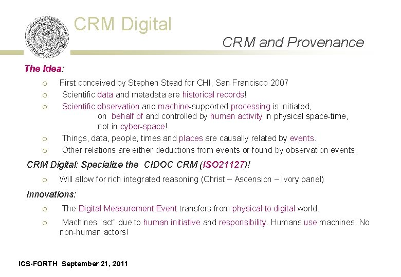 CRM Digital CRM and Provenance The Idea: ¡ ¡ ¡ First conceived by Stephen