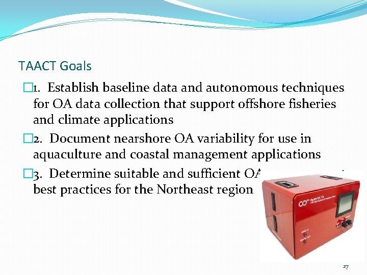 TAACT Goals � 1. Establish baseline data and autonomous techniques for OA data collection