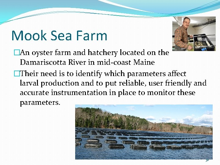 Mook Sea Farm �An oyster farm and hatchery located on the Damariscotta River in