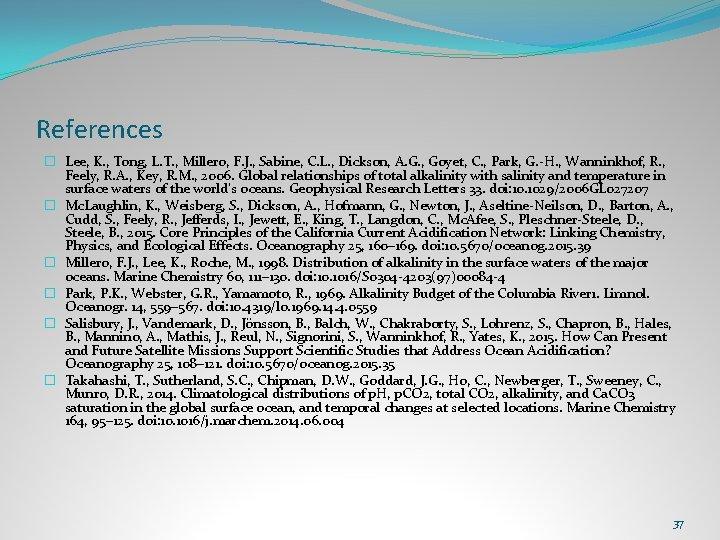 References � Lee, K. , Tong, L. T. , Millero, F. J. , Sabine,