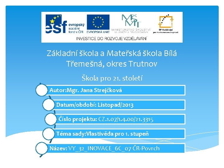 Základní škola a Mateřská škola Bílá Třemešná, okres Trutnov Škola pro 21. století Autor: