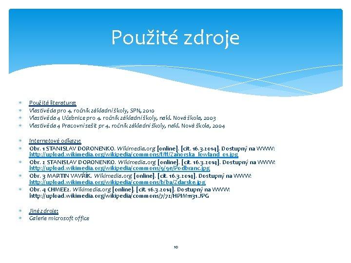 Použité zdroje Použitá literatura: Vlastivěda pro 4. ročník základní školy, SPN, 2010 Vlastivěda 4