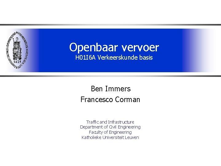 Openbaar vervoer H 01 I 6 A Verkeerskunde basis Ben Immers Francesco Corman Traffic