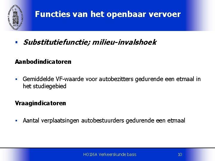 Functies van het openbaar vervoer § Substitutiefunctie; milieu-invalshoek Aanbodindicatoren § Gemiddelde VF-waarde voor autobezitters