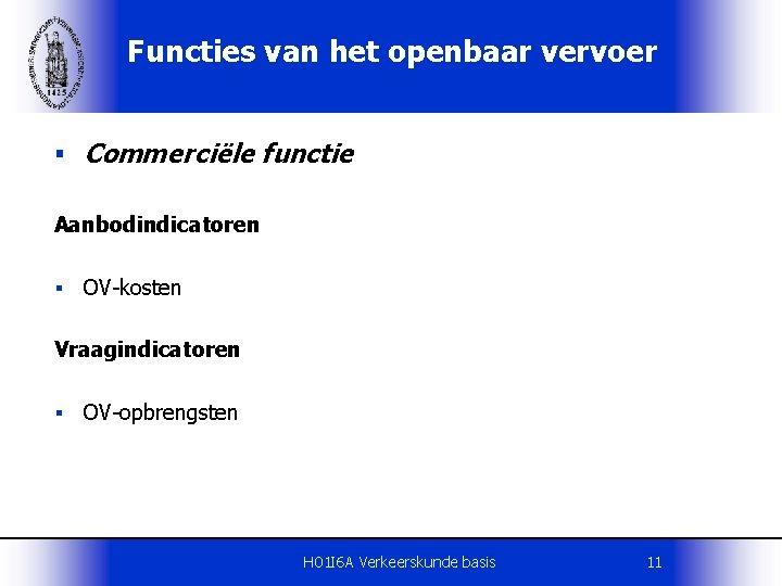 Functies van het openbaar vervoer § Commerciële functie Aanbodindicatoren § OV-kosten Vraagindicatoren § OV-opbrengsten