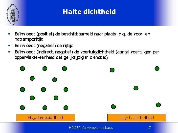 Halte dichtheid § § § Beïnvloedt (positief) de beschikbaarheid naar plaats, c. q. de