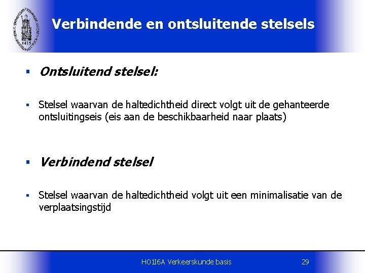 Verbindende en ontsluitende stelsels § Ontsluitend stelsel: § Stelsel waarvan de haltedichtheid direct volgt