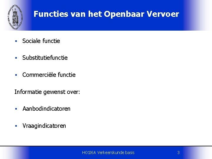 Functies van het Openbaar Vervoer § Sociale functie § Substitutiefunctie § Commerciële functie Informatie