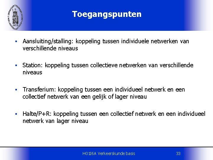 Toegangspunten § Aansluiting/stalling: koppeling tussen individuele netwerken van verschillende niveaus § Station: koppeling tussen