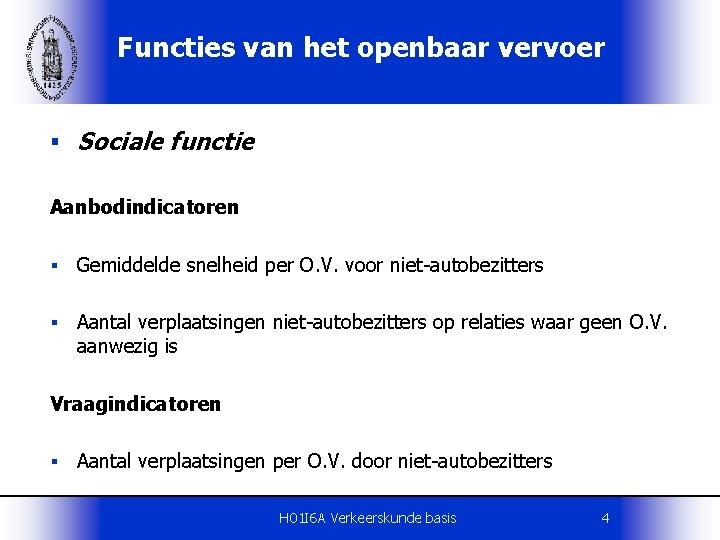 Functies van het openbaar vervoer § Sociale functie Aanbodindicatoren § Gemiddelde snelheid per O.