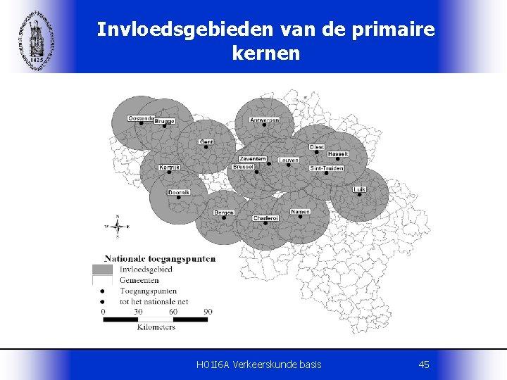 Invloedsgebieden van de primaire kernen H 01 I 6 A Verkeerskunde basis 45