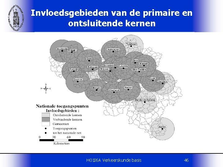 Invloedsgebieden van de primaire en ontsluitende kernen H 01 I 6 A Verkeerskunde basis