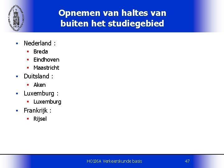 Opnemen van haltes van buiten het studiegebied § Nederland : § Breda § Eindhoven