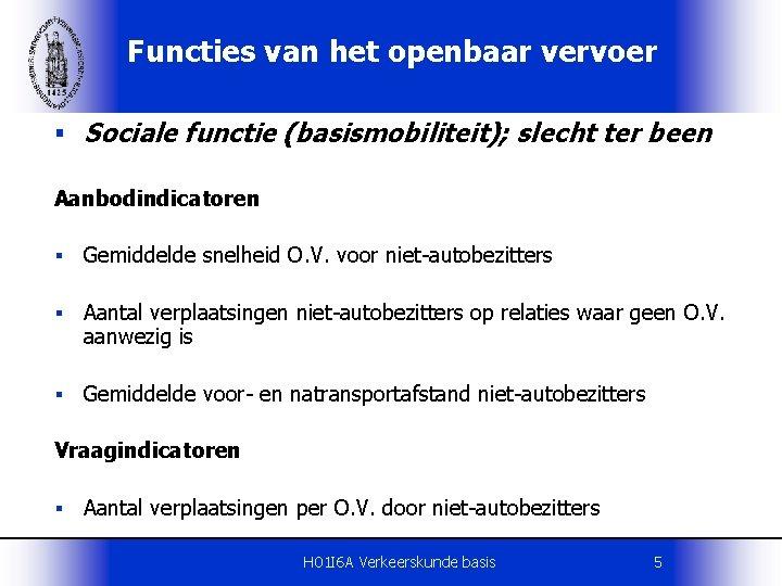 Functies van het openbaar vervoer § Sociale functie (basismobiliteit); slecht ter been Aanbodindicatoren §