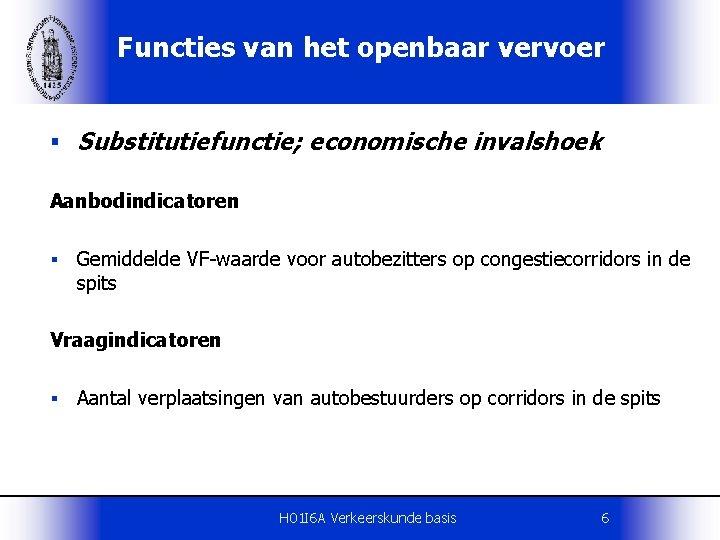 Functies van het openbaar vervoer § Substitutiefunctie; economische invalshoek Aanbodindicatoren § Gemiddelde VF-waarde voor