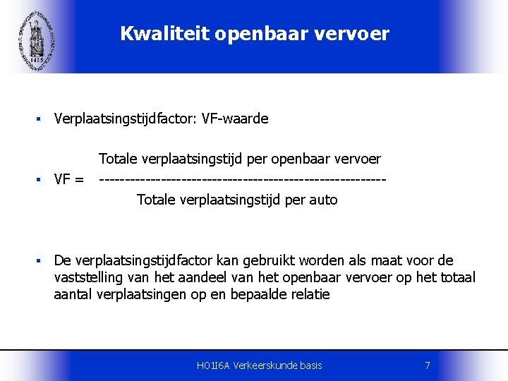 Kwaliteit openbaar vervoer § Verplaatsingstijdfactor: VF-waarde Totale verplaatsingstijd per openbaar vervoer § VF =