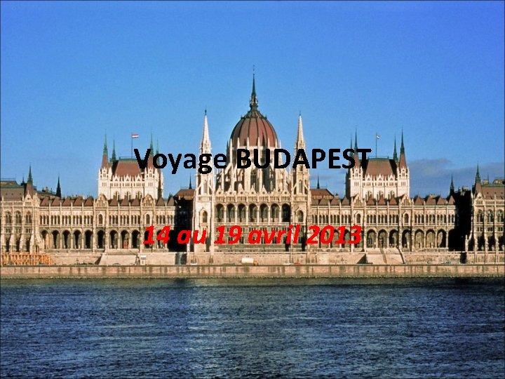 Voyage BUDAPEST 14 au 19 avril 2013