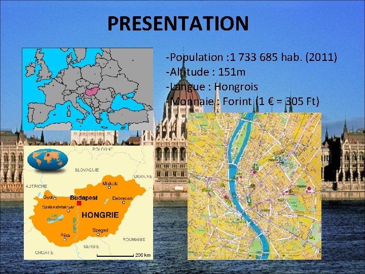 PRESENTATION -Population : 1 733 685 hab. (2011) -Altitude : 151 m -Langue :