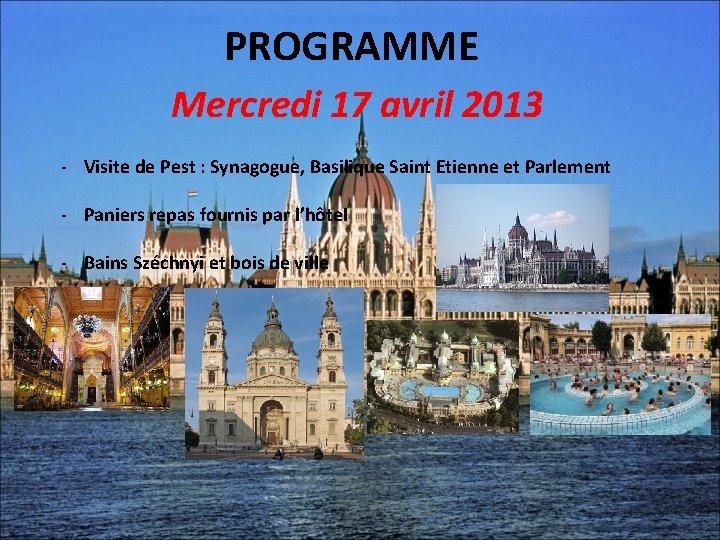 PROGRAMME Mercredi 17 avril 2013 - Visite de Pest : Synagogue, Basilique Saint Etienne