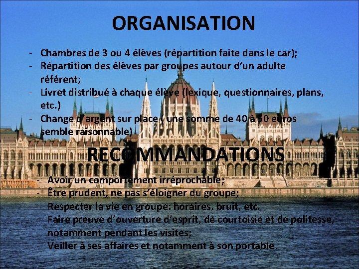 ORGANISATION - Chambres de 3 ou 4 élèves (répartition faite dans le car); -