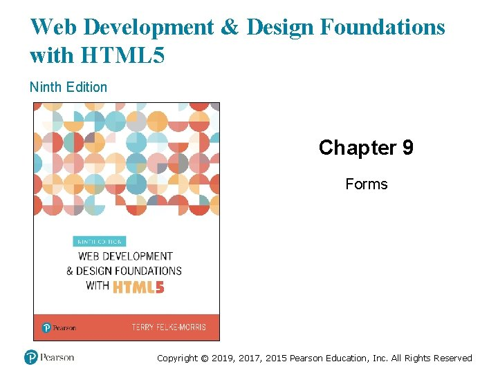 Web Development & Design Foundations with HTML 5 Ninth Edition Chapter 9 Forms Slides