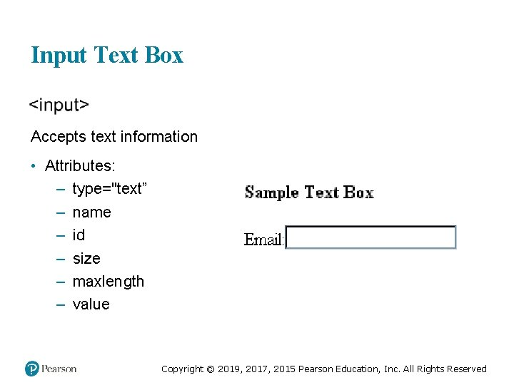 """Input Text Box Accepts text information • Attributes: – type=""""text"""" – name – id"""