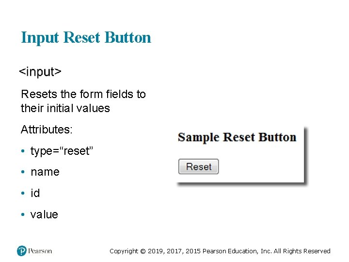 """Input Reset Button Resets the form fields to their initial values Attributes: • type=""""reset"""""""
