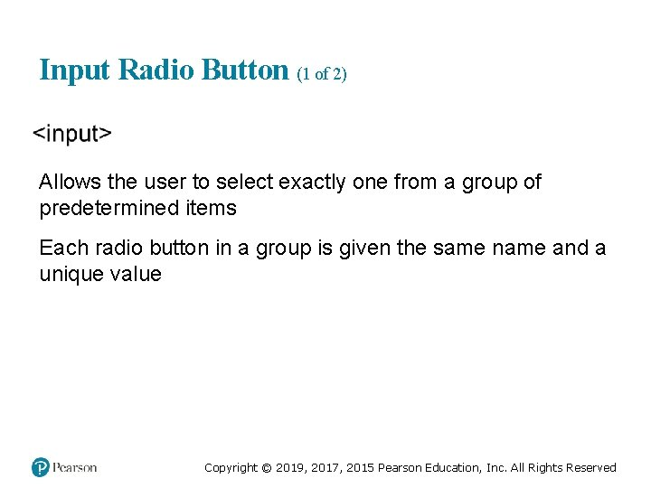 Input Radio Button (1 of 2) Allows the user to select exactly one from