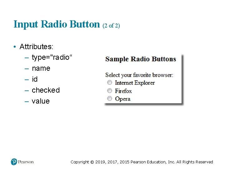 "Input Radio Button (2 of 2) • Attributes: – type=""radio"" – name – id"