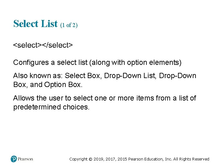 Select List (1 of 2) Configures a select list (along with option elements) Also