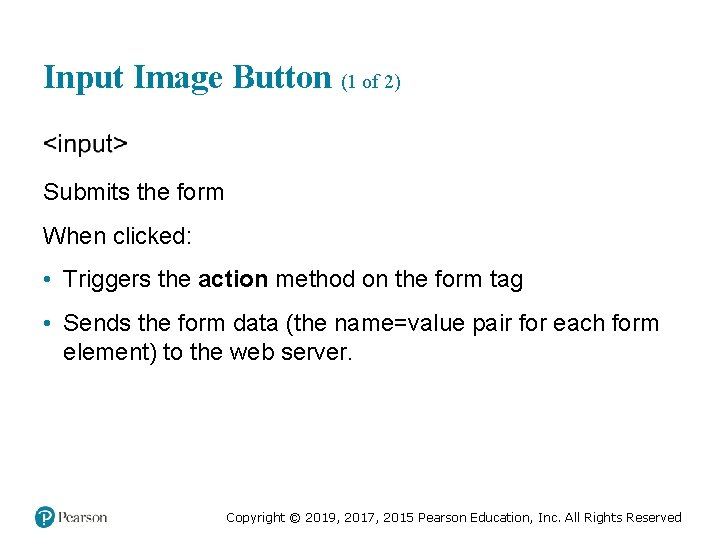 Input Image Button (1 of 2) Submits the form When clicked: • Triggers the