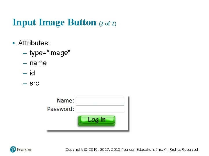 """Input Image Button (2 of 2) • Attributes: – type=""""image"""" – name – id"""