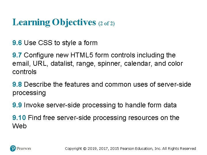 Learning Objectives (2 of 2) 9. 6 Use CSS to style a form 9.