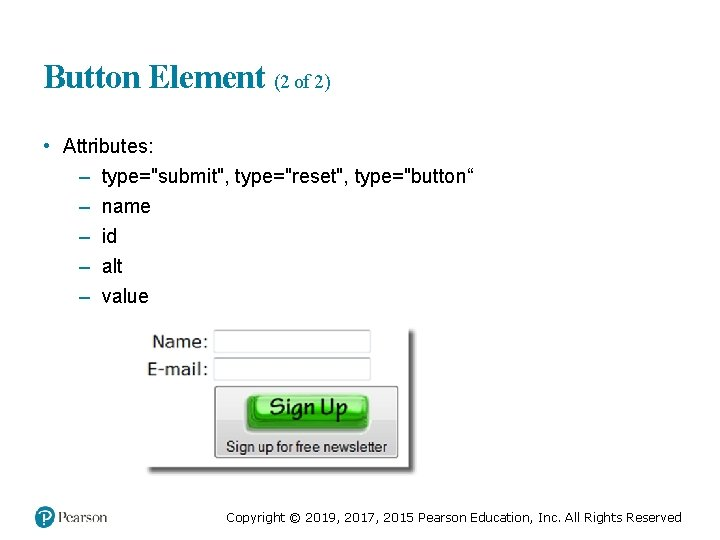 """Button Element (2 of 2) • Attributes: – type=""""submit"""", type=""""reset"""", type=""""button"""" – name –"""