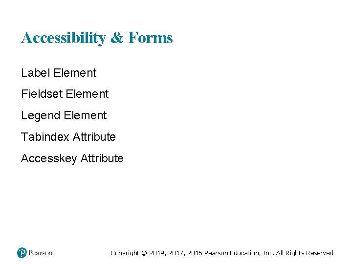 Accessibility & Forms Label Element Fieldset Element Legend Element Tabindex Attribute Accesskey Attribute Copyright