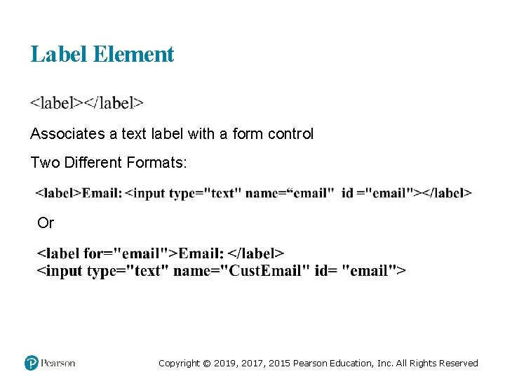 Label Element Associates a text label with a form control Two Different Formats: Or