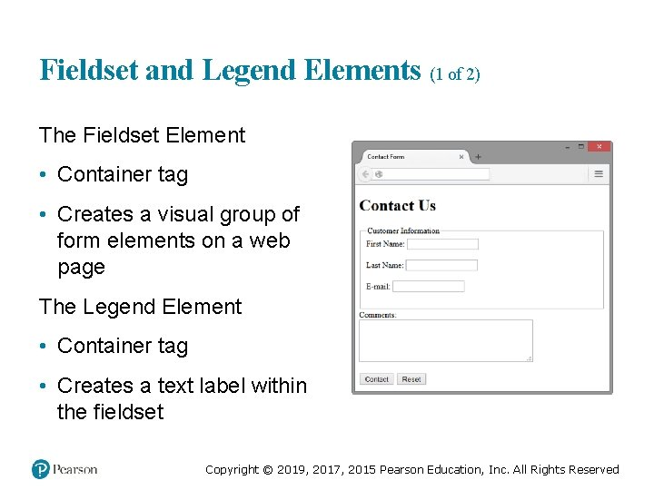 Fieldset and Legend Elements (1 of 2) The Fieldset Element • Container tag •