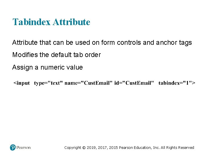 Tabindex Attribute that can be used on form controls and anchor tags Modifies the