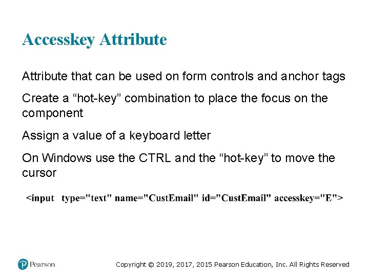 Accesskey Attribute that can be used on form controls and anchor tags Create a
