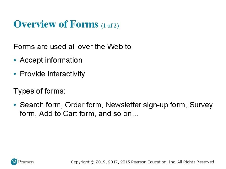 Overview of Forms (1 of 2) Forms are used all over the Web to