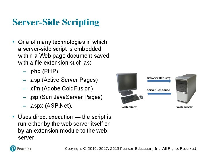 Server-Side Scripting • One of many technologies in which a server-side script is embedded