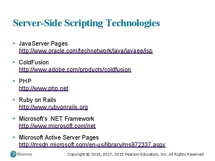 Server-Side Scripting Technologies • Java. Server Pages http: //www. oracle. com/technetwork/javaee/jsp • Cold. Fusion
