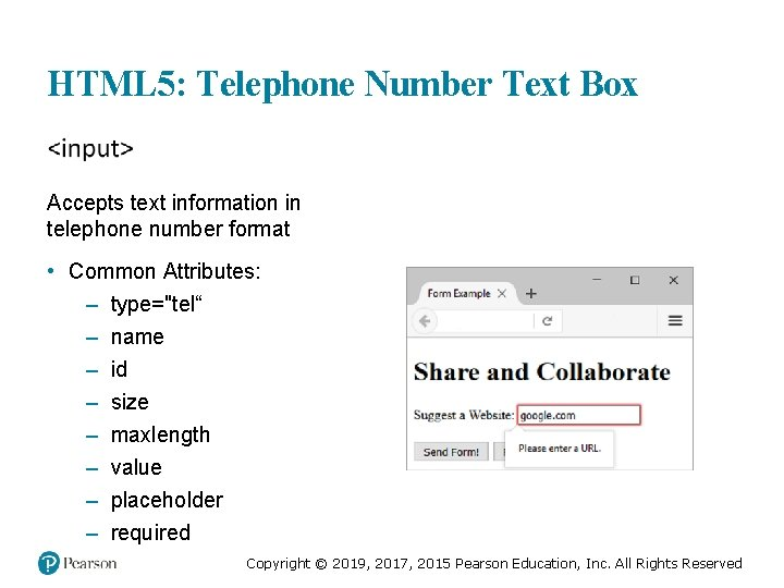 HTML 5: Telephone Number Text Box Accepts text information in telephone number format •