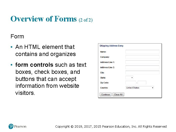 Overview of Forms (2 of 2) Form • An HTML element that contains and