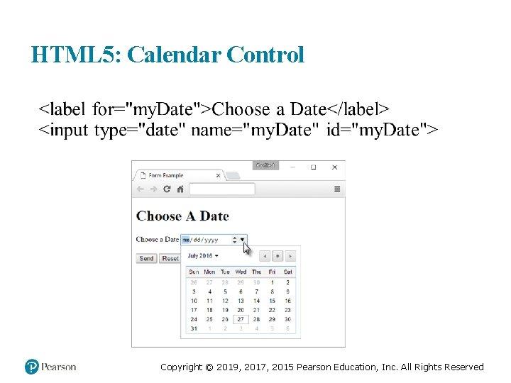 HTML 5: Calendar Control Copyright © 2019, 2017, 2015 Pearson Education, Inc. All Rights