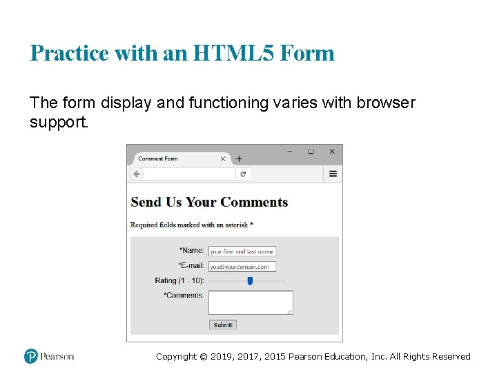 Practice with an HTML 5 Form The form display and functioning varies with browser