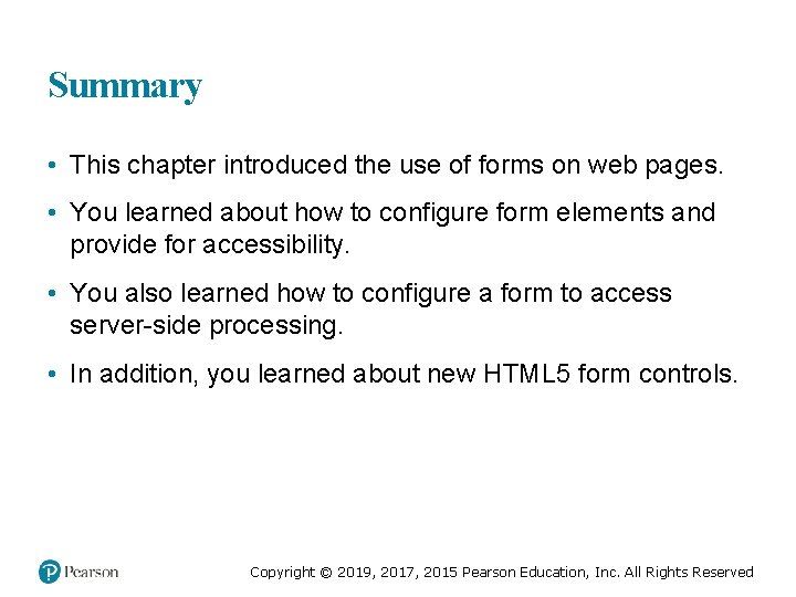Summary • This chapter introduced the use of forms on web pages. • You