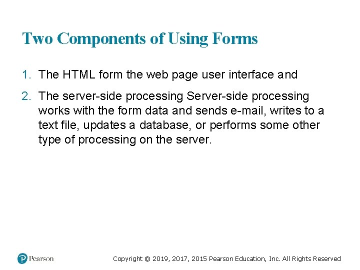 Two Components of Using Forms 1. The HTML form the web page user interface